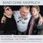 Band ohne Anspruch (Olli Ex-Abstürzende Breiftauben) mit Überflüssig (Fun-Punk, Herne), Oier Problem (Oi, Koblenz) & Andrea Hofmann (Songwriterin, Mainz)
